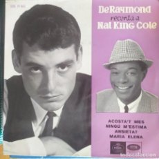 Discos de vinilo: DE RAYMOND: RECORDA A NAT KING COLE. ACOSTA´T MES,NINGÚ M´ESTIMA,ANSIETAT,MARIA ELENA 1965. Lote 202940922