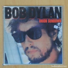 Discos de vinil: BOB DYLAN - UNION SUNDOWN - SINGLE. Lote 203032000