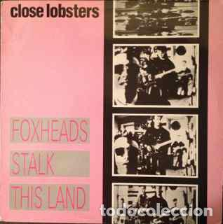 CLOSE LOBSTERS _– FOXHEADS STALK THIS LAND (Música - Discos de Vinilo - Maxi Singles - Rock & Roll)