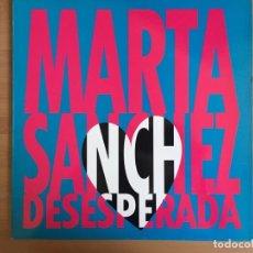 Discos de vinilo: MARTA SANCHEZ. DESESPERADA (VINILO MAXI 1993). Lote 203174042