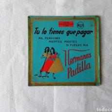 Discos de vinilo: HERMAMAS PADILLA -- TU LO TIENES QUE PAGAR. Lote 203372203