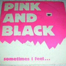 Discos de vinilo: PINK AND BLACK – SOMETIMES I FEEL - SINGLE NEON DANZA 1985. Lote 203423716
