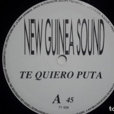 Discos de vinilo: NEW GUINEA SOUND - TE QUIERO PUTA MAXI SIN PORTADA. Lote 214226236