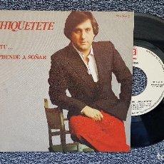 Discos de vinilo: CHIQUETETE - Y TU / APRENDE A SOÑAR. EDITADO POR ZAFIRO. AÑO 1.982.. Lote 204429983