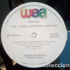Discos de vinilo: CHICAGO ‎– I DON'T WANNA LIVE WITHOUT YOUR LOVE. Lote 204437291