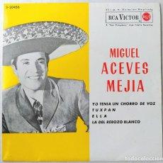 """Discos de vinilo: MIGUEL ACEVES MEJIA - YO TENIA UN CHORRO DE VOZ / TUXPAN / ELLA / LA DEL REBOZO BLANCO (7"""", EP) RCA. Lote 204451916"""