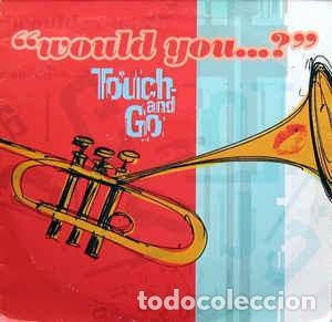 "TOUCH AND GO - WOULD YOU...? (12"") LABEL:VIRGIN CAT#: 7243 8 95686 6 0 (Música - Discos de Vinilo - Maxi Singles - Jazz, Jazz-Rock, Blues y R&B)"