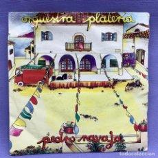 Discos de vinilo: SINGLE, ORQUESTRA PLATERIA - PEDRO NAVAJA. Lote 204675687
