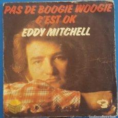 Discos de vinilo: SINGLE / EDDY MITCHELL / PAS DE BOOGIE WOOGIE - C'EST O.K. / BARCLAY 1976 FRANCIA. Lote 204739253