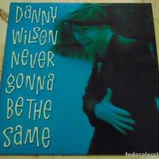 Discos de vinilo: DANNY WILSON – NEVER GONNA BE THE SAME - SINGLE UK 1989. Lote 204746581