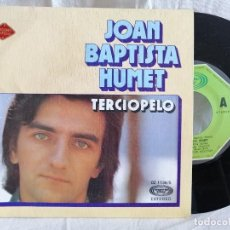 Discos de vinilo: JOOAN BAPTISTA HUMET TERCIOPELO SINGLE 1976 EXCELENTE EN LIQUIDACIÓN VER MAS INFORMACIÓN. Lote 205157940