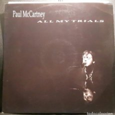 Discos de vinilo: PAUL MCCARTNEY - BEATLES - ALL MY TRIALS - MAXISINGLE - REINO UNIDO - 1990 - EXCELENTE - NO CORREOS. Lote 205289498