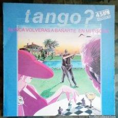 Discos de vinilo: TANGO? – NUNCA VOLVERÁS A BAÑARTE EN MI PISCINA SPAIN 1984 SYNTH-POP. Lote 205363942