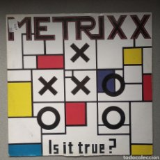 Discos de vinilo: METRIXX,,,IS IT TRUE. Lote 205516138