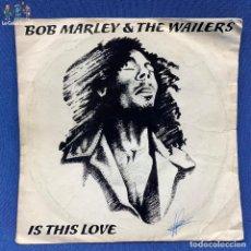 Discos de vinilo: SINGLE BOB MARLEY & THE WAILERS - IS THIS LOVE - ESPAÑA - AÑO 1978. Lote 205655528