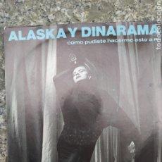 Discos de vinilo: ALASKA Y DINARAMA. COMO PUDISTE HACERME ESO A MI. SINGLE VINILO BUEN ESTADO.. Lote 205837485