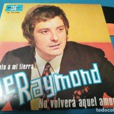Discos de vinilo: DE RAYMOND - CANTO A MI TIERRA / NO VOLVERA AQUEL AMOR 1969 MARFER. Lote 205853997