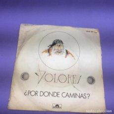 Discos de vinilo: SINGLE DOLORES POR DONDE CAMINAS VG+. Lote 206151131