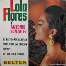 Discos de vinilo: LOLA FLORES Y ANTONIO GONZALEZ// EL PARTIDO POR LA MITAD// EP// 1966// BELTER. Lote 206156951