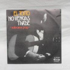Discos de vinilo: EL TOITO, SINGLE, NO VENGAS TARDE, SOLEARES POP, 1975. Lote 206192302