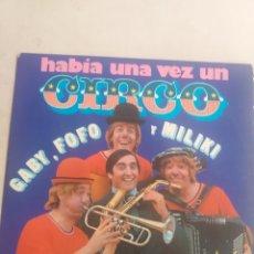 Discos de vinilo: HAVÍA UNA VEZ UN CIRCO,GABY,FOFO Y MILIKI. Lote 206238542