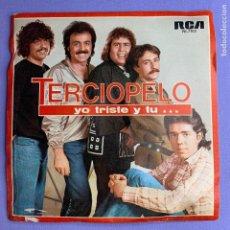Discos de vinilo: SINGLE TERCIOPELO ... YO TRISTE Y TU... VG++. Lote 206274450