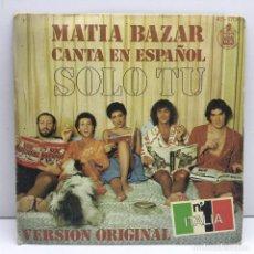 Discos de vinilo: DISCO SINGLE VINILO - MATIA BAZAR CANTA EN ESPAÑOL - SOLO TU - HISPA VOX - VERSIÓN ORIGINAL - 1978. Lote 206312328