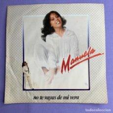 Discos de vinilo: SINGLE MANUELA NO TE VAYAS DE MI VERA VG++. Lote 206346155