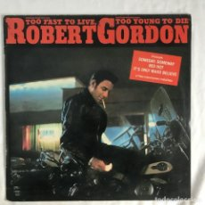 Discos de vinilo: ROBERT GORDON – TOO FAST TO LIVE, TOO YOUNG TO DIE 1982. Lote 206357760