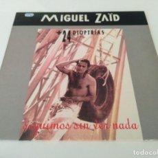 Discos de vinilo: MIGUEL ZAID + 24 DIOPTRIAS – SEGUIMOS SIN VER NADA. Lote 206383627