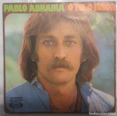 Discos de vinilo: SINGLE / PABLO ABRAIRA / O TÚ, O NADA - A FUEGO LENTO / MOVIEPLAY 1976. Lote 206405307