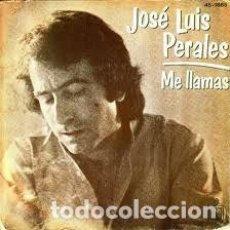 Discos de vinilo: JOSÉ LUIS PERALES - ME LLAMAS - SINGLE HISPAVOX SPAIN 1979. Lote 206469091
