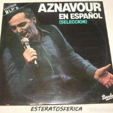 Discos de vinilo: AZNAVOUR - EN ESPAÑOL SELECCION - 2XLP FONOGRAM 1984. Lote 206491743