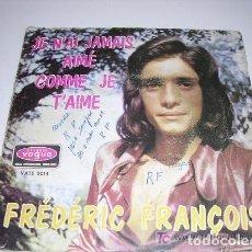 Discos de vinilo: FREDERIC FRANCOIS JE N'AI JAMAIS AIMÉ COMME JE T'AIME. Lote 206991480