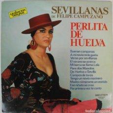 Discos de vinilo: DISCO VINILO LP -PERLITA DE HUELVA --SEVILLANAS DE FELIPE CAMPUZANO. Lote 207215772