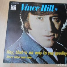 Discos de vinilo: VINCE HILL, SG, HEY, THAT´S NO WAY TO SAY GOODBYE + 1, AÑO 1971. Lote 207289417