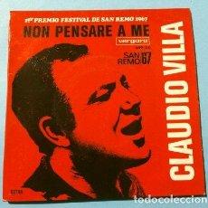 Discos de vinilo: CLAUDIO VILLA (SINGLE 1967) XVII FESTIVAL DE SAN REMO - NON PENSARE A ME (1º PREMIO) VILA - SANREMO. Lote 207388696