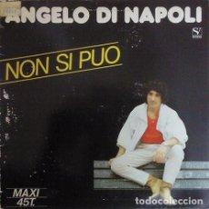 Discos de vinilo: ANGELO DI NAPOLI, NON SI PUO, MAXI-SINGLE ITALO, SPAIN 1984 - NUEVO PRECINTADO!!!. Lote 207431510