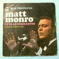 Discos de vinilo: MATT MONRO EN ESPAÑOL (SINGLE 1969) QUE TONTO FUI - EN DIAS COMO ESTOS BSO FILM UN TRABAJO EN ITALIA. Lote 207486731