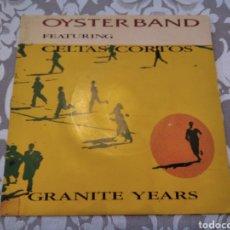 Discos de vinilo: SINGLE CELTAS CORTOS OYSTER BAND GRANITE YEARS. Lote 207882978