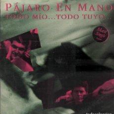 Discos de vinilo: PÁJARO EN MANO. TODO MÍO...TODO TUYO. LP MAXI DE 1991 RF-7937. Lote 207912216