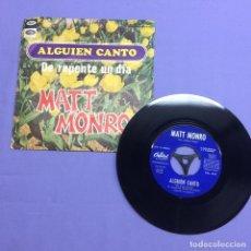 Discos de vinil: SINGLE MATT MONRO - ALGUIEN CANTO DE REPENTE UN DIA. G. Lote 207968297