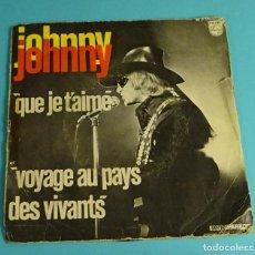 Discos de vinilo: JOHNNY HALLYDAY. QUE JE T´AIME / VOYAGE AU PAYS DES VIVANTS. EDICIÓN FRANCESA. Lote 207979736