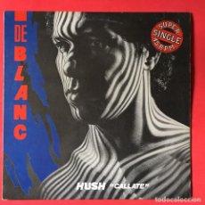 Discos de vinilo: DE BLANC – HUSH = CALLATE. Lote 208096505
