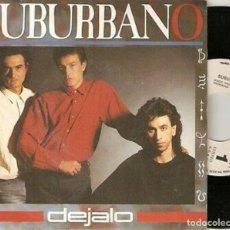 "Discos de vinilo: SUBURBANO 7"" SPAIN 45 DEJALO SINGLE VINILO ORIGINAL 1986 PROMOCIONAL SPANISH POP ROCK BUEN ESTADO !!. Lote 208579332"