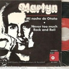 "Discos de vinilo: MARTYN 7"" SPAIN 45 MI NOCHE DE OTOÑO + NEVER TOO MUCH ROCK & ROLL SINGLE VINILO ORIGINAL 1973 EXCELE. Lote 208974830"