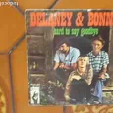 Discos de vinilo: DELANEY & BONNIE - HARD TO SAY GOODBYE / JUST PLAIN BEAUTIFUL - SINGLE. Lote 209040440
