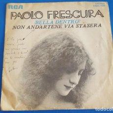 Discos de vinilo: SINGLE / PAOLO FRESCURA / BELLA DENTRO - NON ANDARTENE VIA STASERA, 1975 ITALIA. Lote 209726381