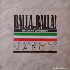 Discos de vinilo: FRANCESCO NAPOLI. BALLA, BALLA. ITALIAN HIT CONNECTION / BALLA. STAY THE NIGHT. MAXI SINGLE ESPAÑA. Lote 210008528