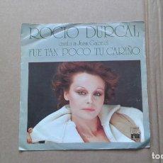 Dischi in vinile: ROCIO DURCAL - FUE TAN POCO TU CARIÑO SINGLE 1978. Lote 210079825